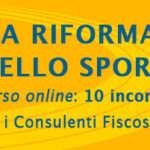 La Riforma dello Sport – Corso online con i Consulenti Fiscosport (e la garanzia di aggiornamenti gratuiti)