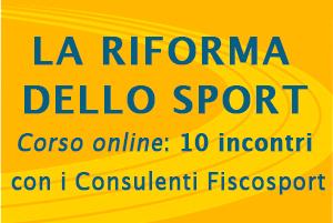 La Riforma dello Sport – Corso online: 10 incontri con i Consulenti Fiscosport (e la garanzia di aggiornamenti gratuiti)